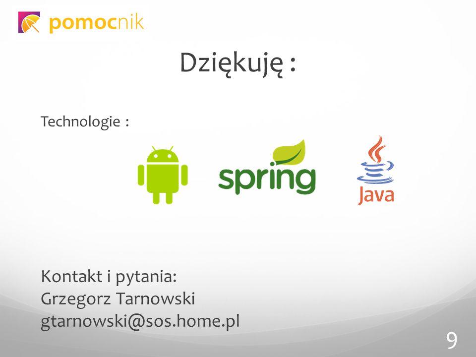 Technologie : Dziękuję : Kontakt i pytania: Grzegorz Tarnowski gtarnowski@sos.home.pl 9