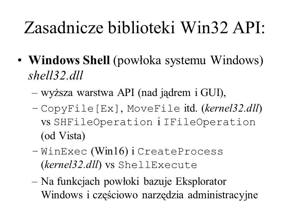 Zasadnicze biblioteki Win32 API: Windows Shell (powłoka systemu Windows) shell32.dll –wyższa warstwa API (nad jądrem i GUI), –CopyFile[Ex], MoveFile i