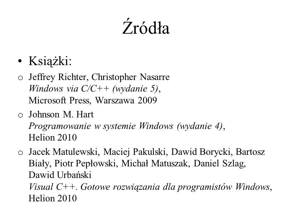 Źródła Książki: o Jeffrey Richter, Christopher Nasarre Windows via C/C++ (wydanie 5), Microsoft Press, Warszawa 2009 o Johnson M. Hart Programowanie w