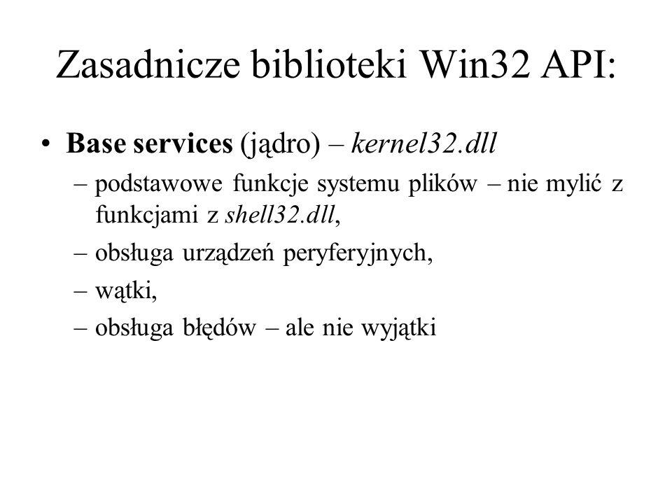 Zasadnicze biblioteki Win32 API: Base services (jądro) – kernel32.dll –podstawowe funkcje systemu plików – nie mylić z funkcjami z shell32.dll, –obsłu