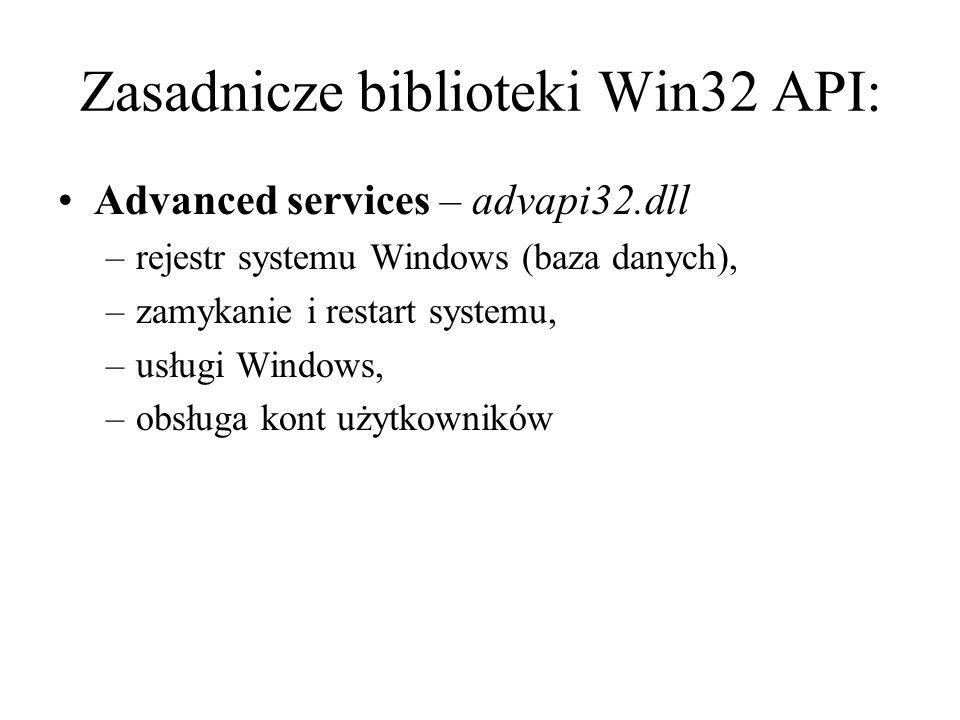 Zasadnicze biblioteki Win32 API: Advanced services – advapi32.dll –rejestr systemu Windows (baza danych), –zamykanie i restart systemu, –usługi Window