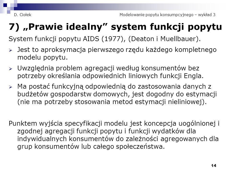 """14 D. Ciołek Modelowanie popytu konsumpcyjnego – wykład 3 7) """"Prawie idealny"""" system funkcji popytu System funkcji popytu AIDS (1977), (Deaton i Muell"""