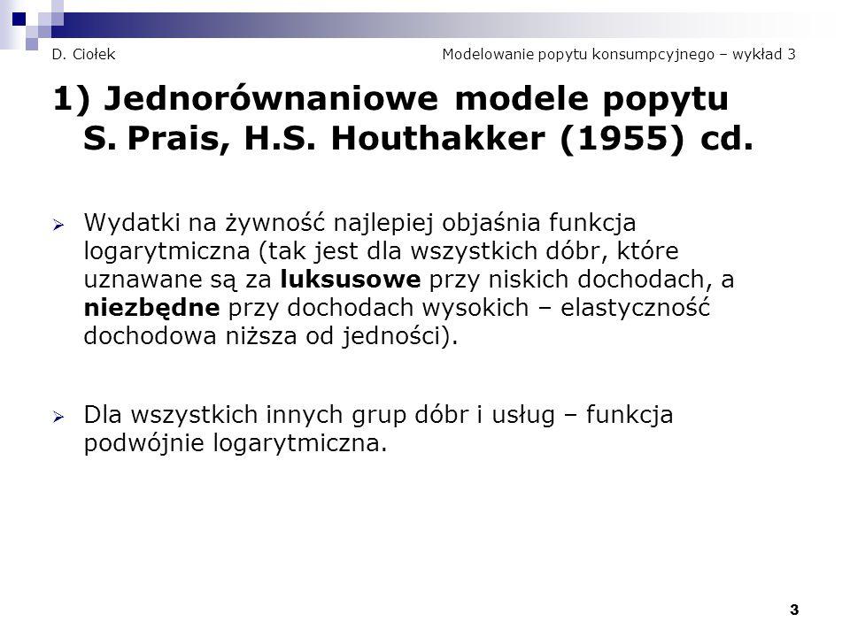 3 D. Ciołek Modelowanie popytu konsumpcyjnego – wykład 3 1) Jednorównaniowe modele popytu S. Prais, H.S. Houthakker (1955) cd.  Wydatki na żywność na