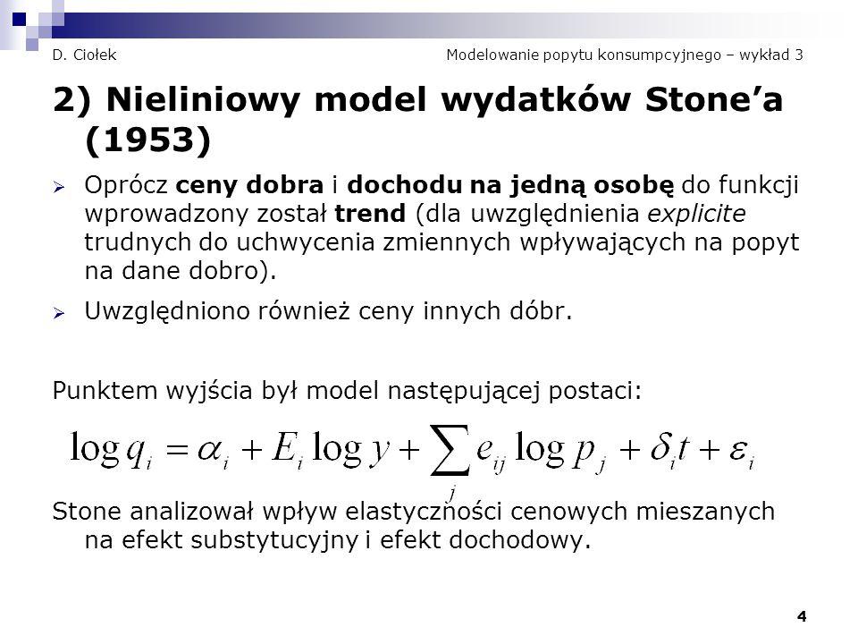 4 D. Ciołek Modelowanie popytu konsumpcyjnego – wykład 3 2) Nieliniowy model wydatków Stone'a (1953)  Oprócz ceny dobra i dochodu na jedną osobę do f