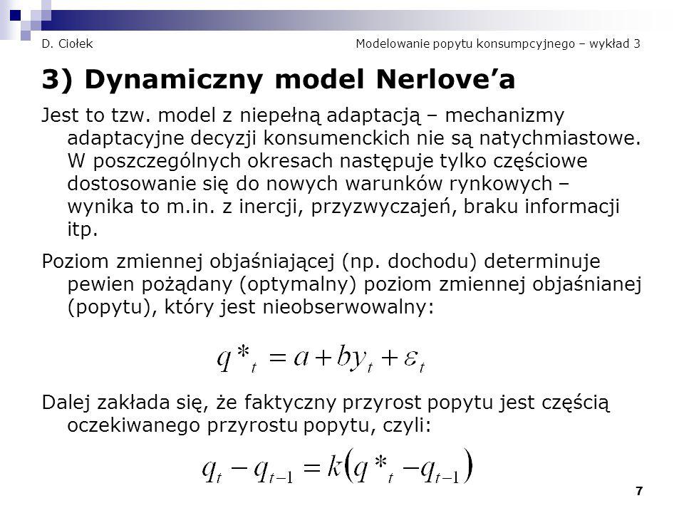 7 D. Ciołek Modelowanie popytu konsumpcyjnego – wykład 3 3) Dynamiczny model Nerlove'a Jest to tzw. model z niepełną adaptacją – mechanizmy adaptacyjn