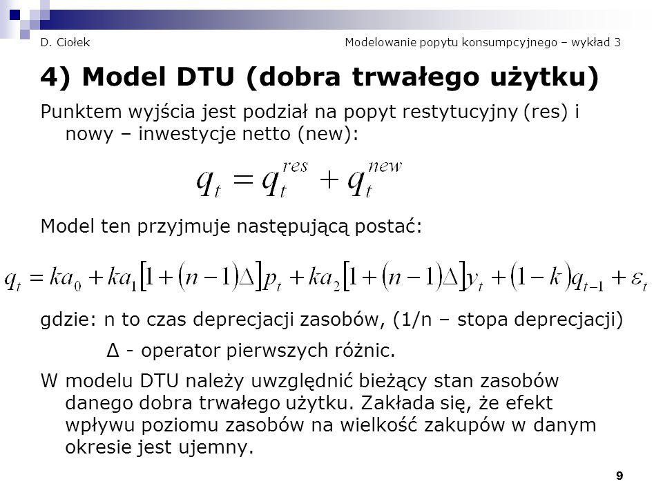 9 D. Ciołek Modelowanie popytu konsumpcyjnego – wykład 3 4) Model DTU (dobra trwałego użytku) Punktem wyjścia jest podział na popyt restytucyjny (res)
