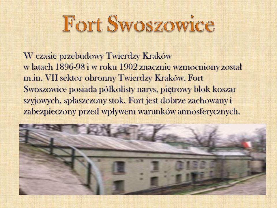 W czasie przebudowy Twierdzy Kraków w latach 1896-98 i w roku 1902 znacznie wzmocniony zosta ł m.in. VII sektor obronny Twierdzy Kraków. Fort Swoszowi