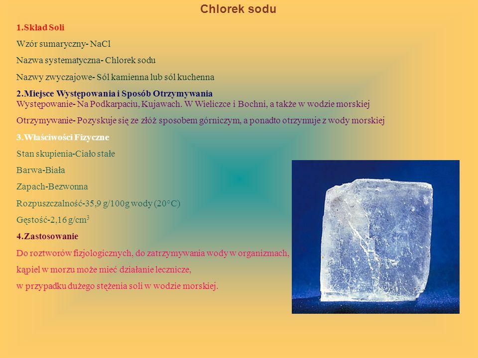 Chlorek sodu 1.Skład Soli Wzór sumaryczny- NaCl Nazwa systematyczna- Chlorek sodu Nazwy zwyczajowe- Sól kamienna lub sól kuchenna 2.Miejsce Występowan