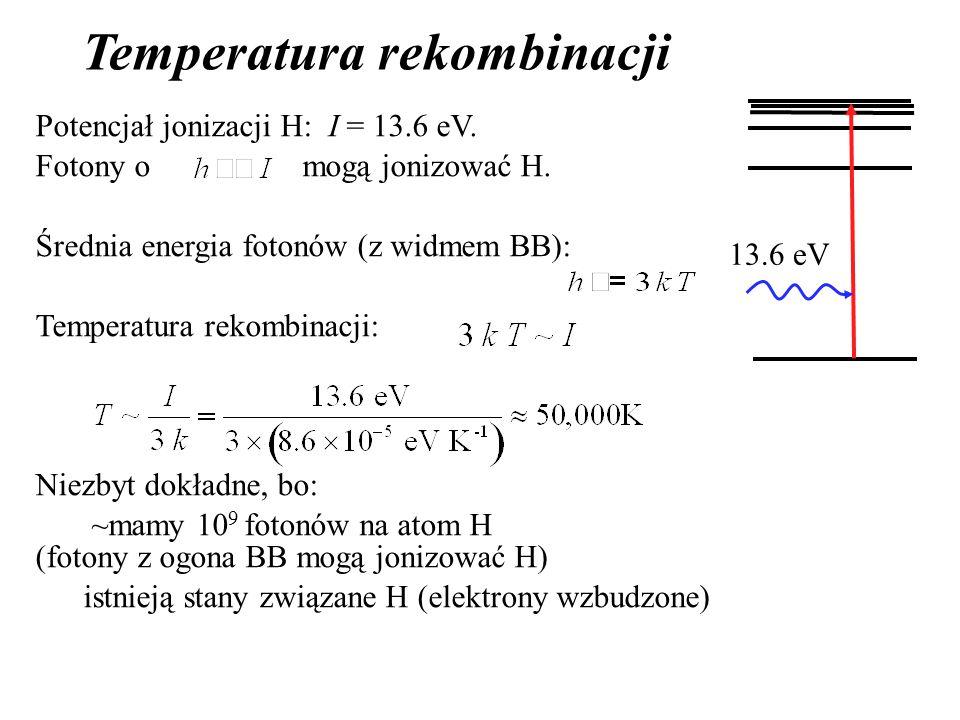 Potencjał jonizacji H: I = 13.6 eV. Fotony o mogą jonizować H.