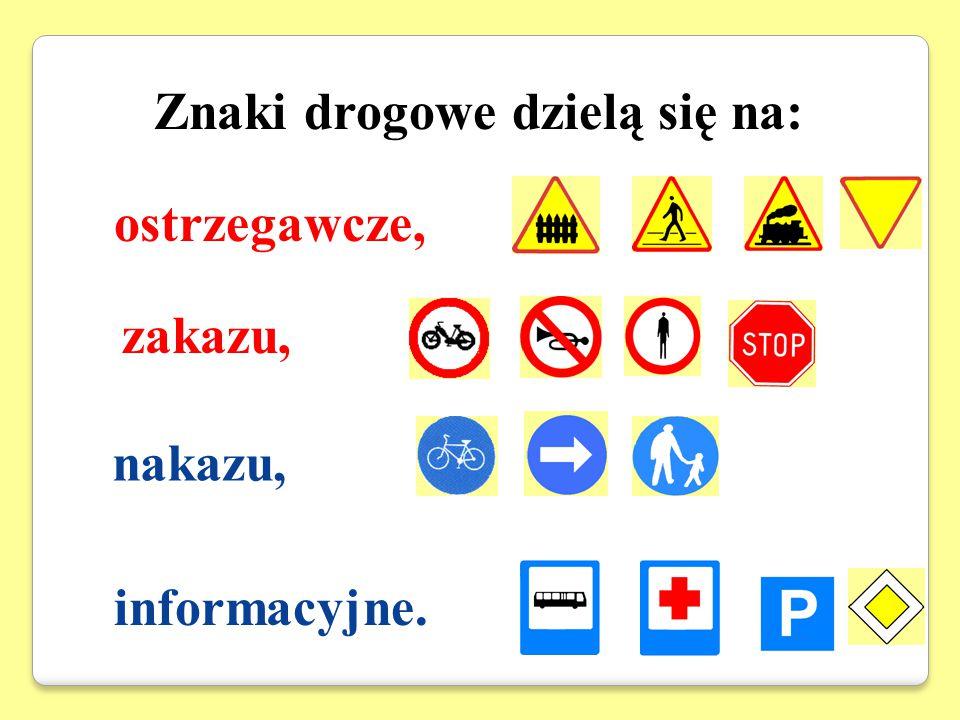Znaki drogowe dzielą się na: ostrzegawcze, zakazu, informacyjne. nakazu,