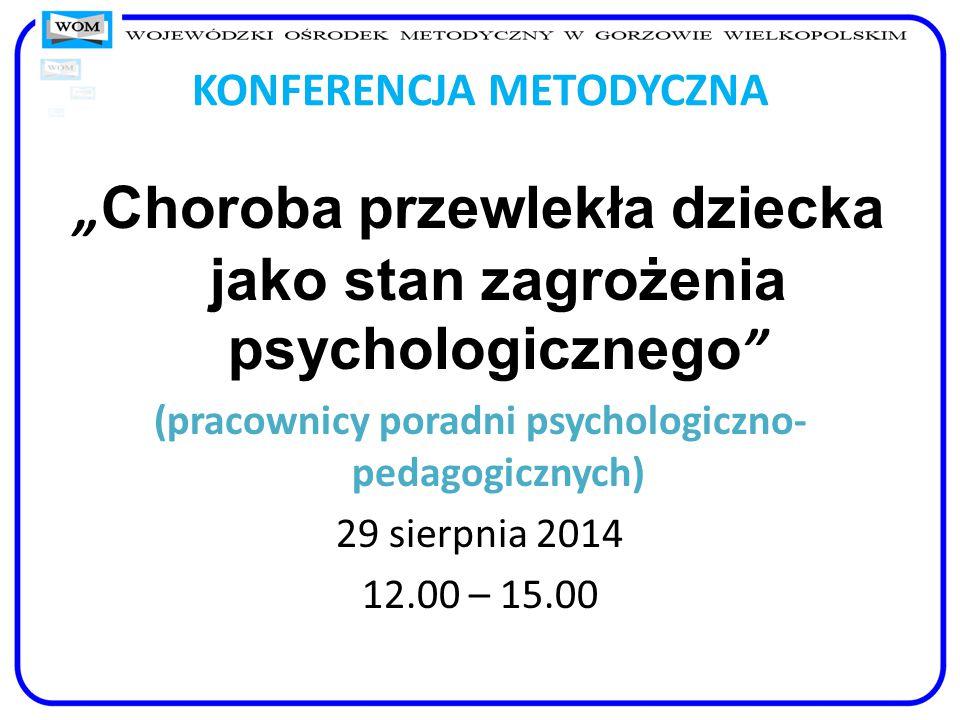 """KONFERENCJA METODYCZNA """" Choroba przewlekła dziecka jako stan zagrożenia psychologicznego """" (pracownicy poradni psychologiczno- pedagogicznych) 29 sie"""