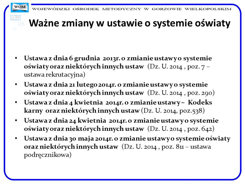 Ważne zmiany w ustawie o systemie oświaty Ustawa z dnia 6 grudnia 2013r. o zmianie ustawy o systemie oświaty oraz niektórych innych ustaw (Dz. U. 2014
