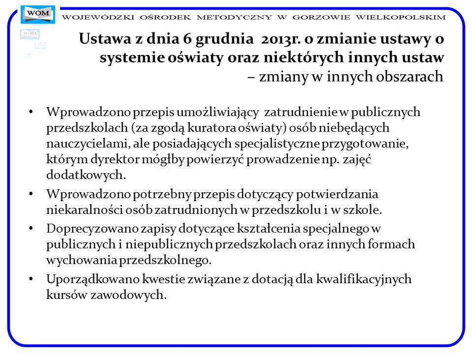 Ustawa z dnia 6 grudnia 2013r. o zmianie ustawy o systemie oświaty oraz niektórych innych ustaw – zmiany w innych obszarach Wprowadzono przepis umożli