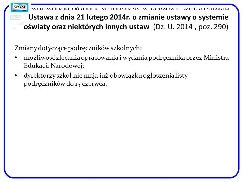 Ustawa z dnia 21 lutego 2014r. o zmianie ustawy o systemie oświaty oraz niektórych innych ustaw (Dz. U. 2014, poz. 290) Zmiany dotyczące podręczników