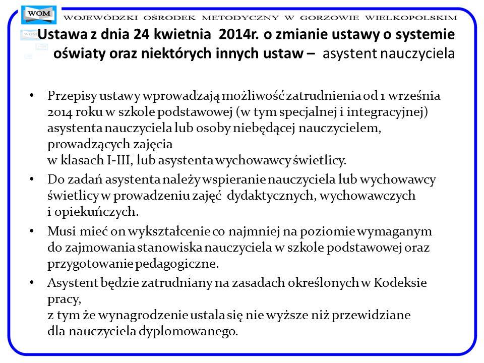Ustawa z dnia 24 kwietnia 2014r. o zmianie ustawy o systemie oświaty oraz niektórych innych ustaw – asystent nauczyciela Przepisy ustawy wprowadzają m