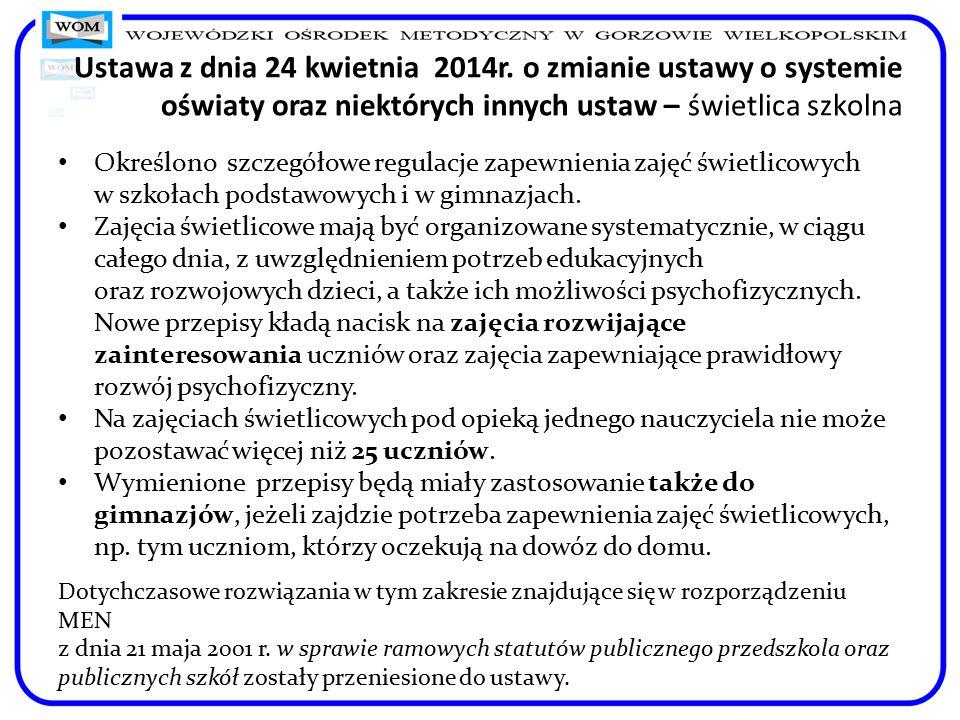 Ustawa z dnia 24 kwietnia 2014r. o zmianie ustawy o systemie oświaty oraz niektórych innych ustaw – świetlica szkolna Określono szczegółowe regulacje