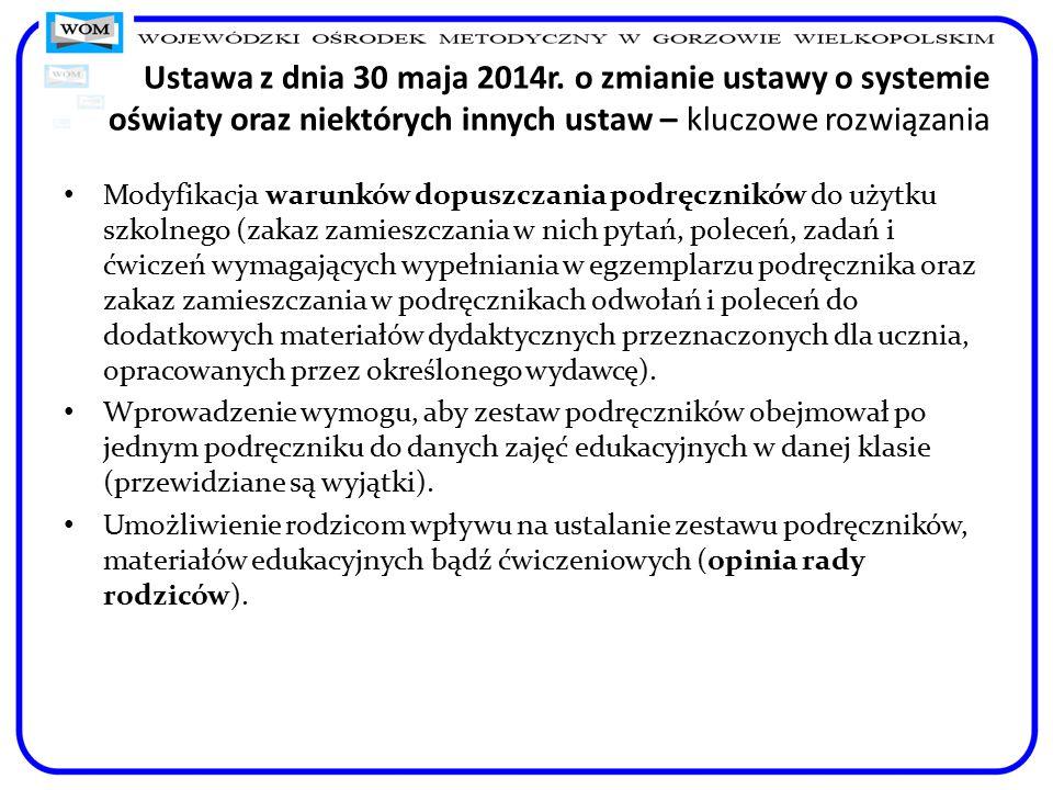 Ustawa z dnia 30 maja 2014r. o zmianie ustawy o systemie oświaty oraz niektórych innych ustaw – kluczowe rozwiązania Modyfikacja warunków dopuszczania