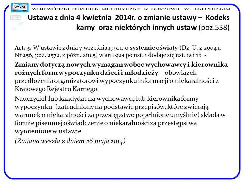 Ustawa z dnia 4 kwietnia 2014r. o zmianie ustawy – Kodeks karny oraz niektórych innych ustaw (poz.538) Art. 3. W ustawie z dnia 7 września 1991 r. o s