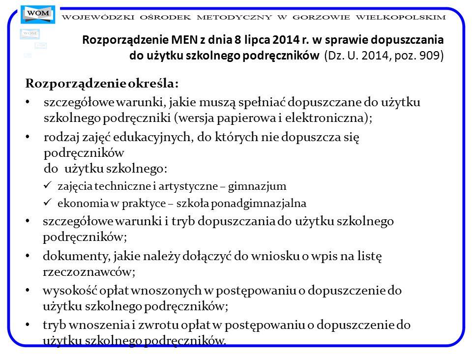 Rozporządzenie MEN z dnia 8 lipca 2014 r. w sprawie dopuszczania do użytku szkolnego podręczników (Dz. U. 2014, poz. 909) Rozporządzenie określa: szcz