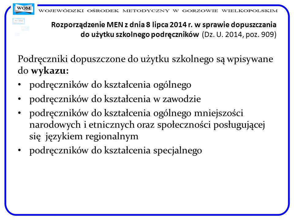 Rozporządzenie MEN z dnia 8 lipca 2014 r. w sprawie dopuszczania do użytku szkolnego podręczników (Dz. U. 2014, poz. 909) Podręczniki dopuszczone do u