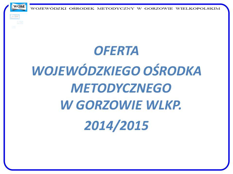 OFERTA WOJEWÓDZKIEGO OŚRODKA METODYCZNEGO W GORZOWIE WLKP. 2014/2015