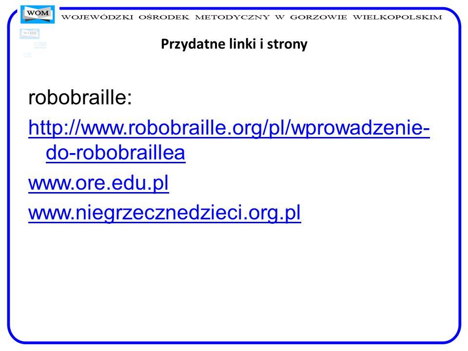Przydatne linki i strony robobraille: http://www.robobraille.org/pl/wprowadzenie- do-robobraillea www.ore.edu.pl www.niegrzecznedzieci.org.pl