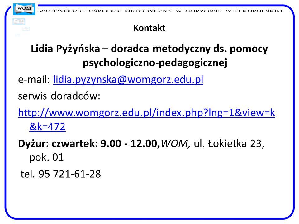 Kontakt Lidia Pyżyńska – doradca metodyczny ds. pomocy psychologiczno-pedagogicznej e-mail: lidia.pyzynska@womgorz.edu.pllidia.pyzynska@womgorz.edu.pl