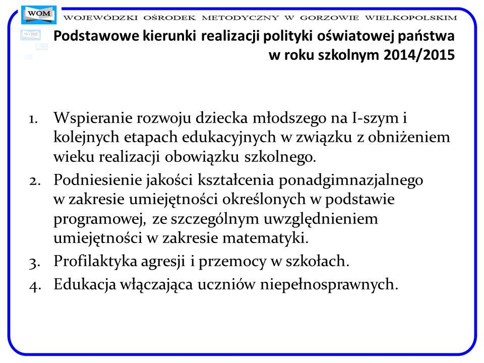 Podstawowe kierunki realizacji polityki oświatowej państwa w roku szkolnym 2014/2015 1.Wspieranie rozwoju dziecka młodszego na I-szym i kolejnych etap