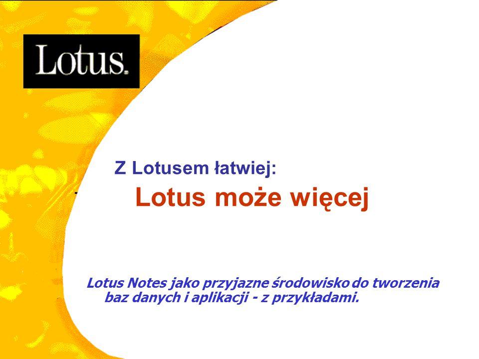 Z Lotusem łatwiej: Lotus może więcej Lotus Notes jako przyjazne środowisko do tworzenia baz danych i aplikacji - z przykładami.