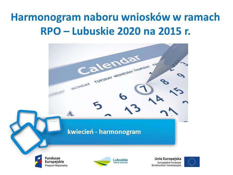 Harmonogram naboru wniosków w ramach RPO – Lubuskie 2020 na 2015 r. kwiecień - harmonogram