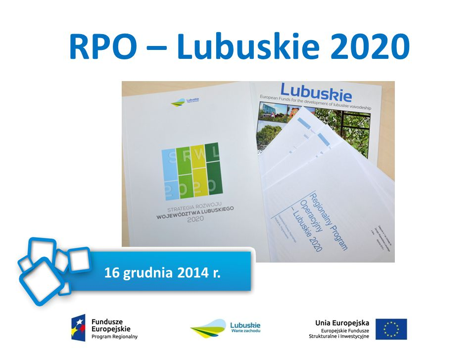 Regionalny Program Operacyjny – Lubuskie 2020Regionalny Program Operacyjny – Lubuskie 2020 906 929 693,00 €906 929 693,00 € Finansowanie z EFRRFinansowanie z EFRR 651 814 747,00 €651 814 747,00 € OP1.