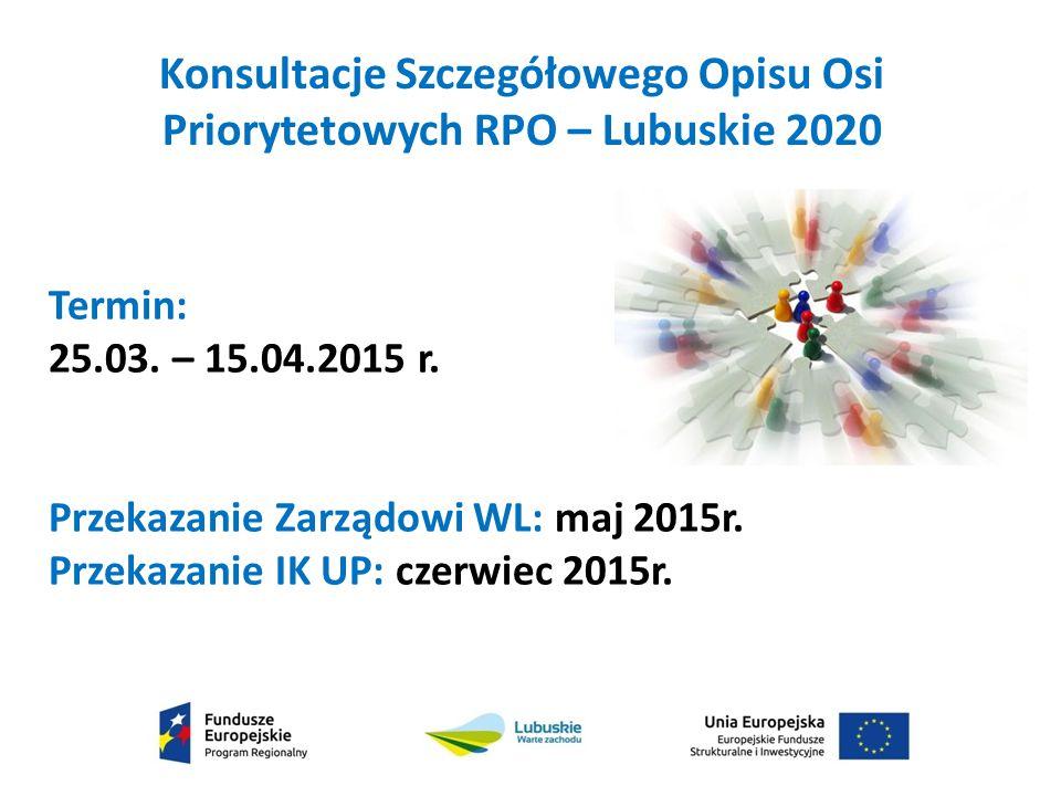 Konsultacje Szczegółowego Opisu Osi Priorytetowych RPO – Lubuskie 2020 Termin: 25.03.