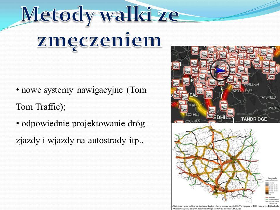 nowe systemy nawigacyjne (Tom Tom Traffic); odpowiednie projektowanie dróg – zjazdy i wjazdy na autostrady itp..