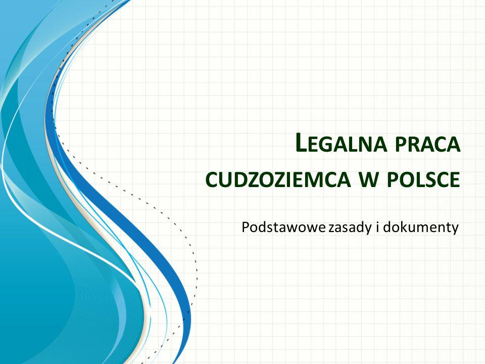L EGALNA PRACA CUDZOZIEMCA W POLSCE Podstawowe zasady i dokumenty