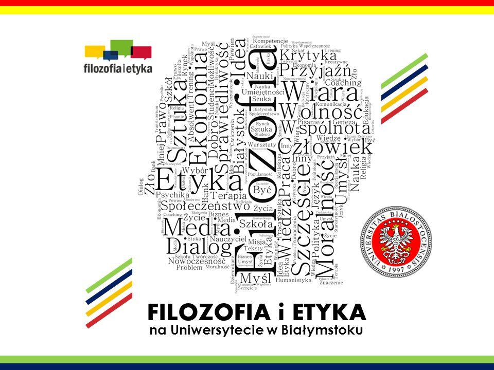 www.filozofia.uwb.edu.pl FILOZOFIA i ETYKA na Uniwersytecie w Białymstoku