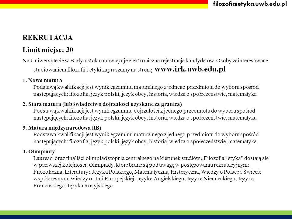 REKRUTACJA Limit miejsc: 30 Na Uniwersytecie w Białymstoku obowiązuje elektroniczna rejestracja kandydatów. Osoby zainteresowane studiowaniem filozofi