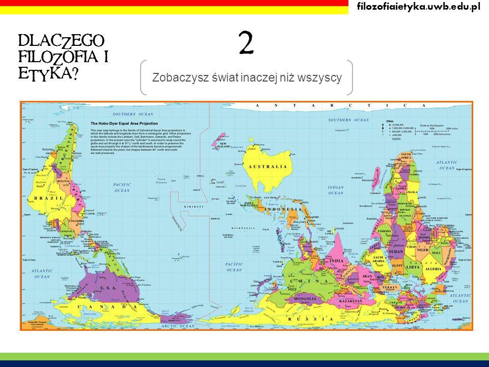 filozofiaietyka.uwb.edu.pl Zobaczysz świat inaczej niż wszyscy 2 DLACZEGO FILOZOFIA I ETYKA?