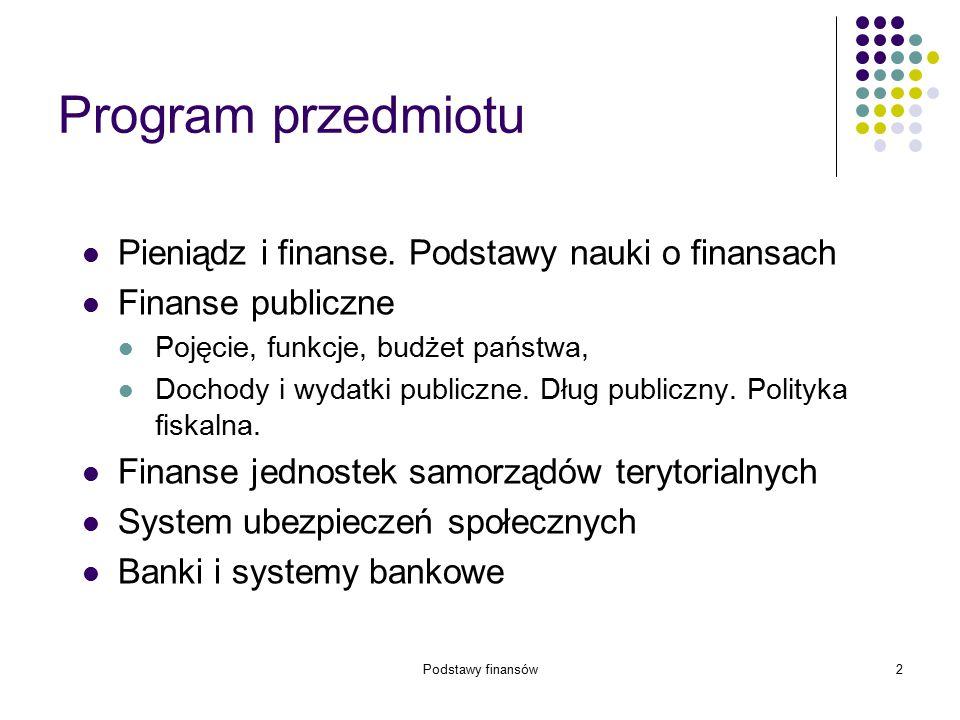2 Program przedmiotu Pieniądz i finanse. Podstawy nauki o finansach Finanse publiczne Pojęcie, funkcje, budżet państwa, Dochody i wydatki publiczne. D