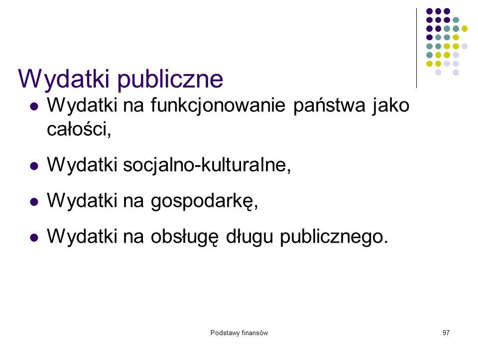 Podstawy finansów97 Wydatki publiczne Wydatki na funkcjonowanie państwa jako całości, Wydatki socjalno-kulturalne, Wydatki na gospodarkę, Wydatki na o
