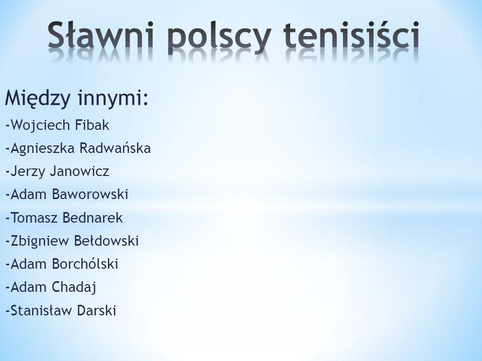 Między innymi: -Wojciech Fibak -Agnieszka Radwańska -Jerzy Janowicz -Adam Baworowski -Tomasz Bednarek -Zbigniew Bełdowski -Adam Borchólski -Adam Chada