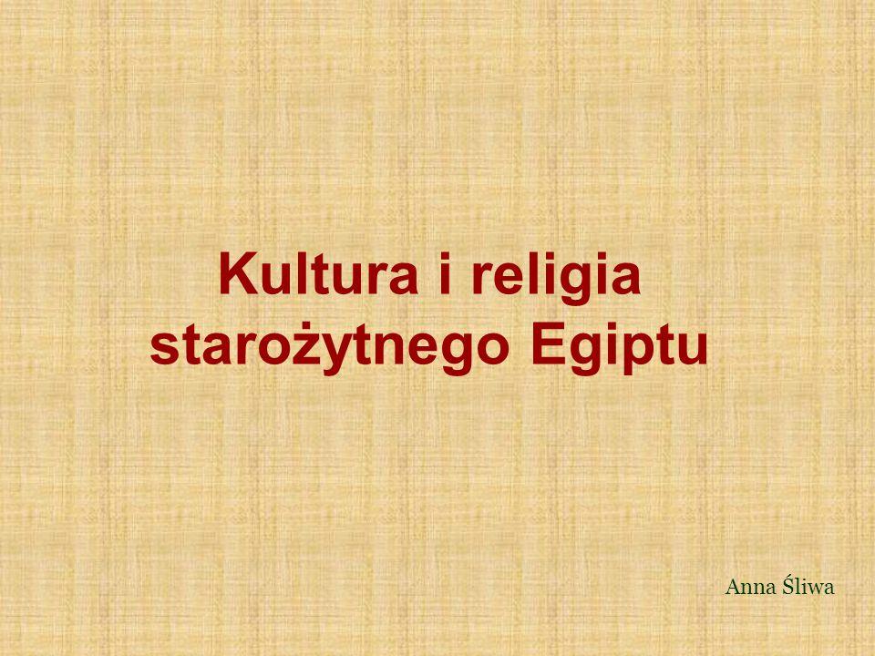 Kultura i religia starożytnego Egiptu Anna Śliwa
