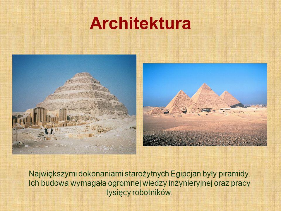 Architektura Największymi dokonaniami starożytnych Egipcjan były piramidy. Ich budowa wymagała ogromnej wiedzy inżynieryjnej oraz pracy tysięcy robotn