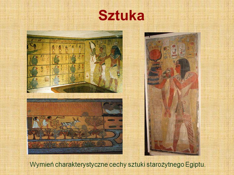 Sztuka Wymień charakterystyczne cechy sztuki starożytnego Egiptu.