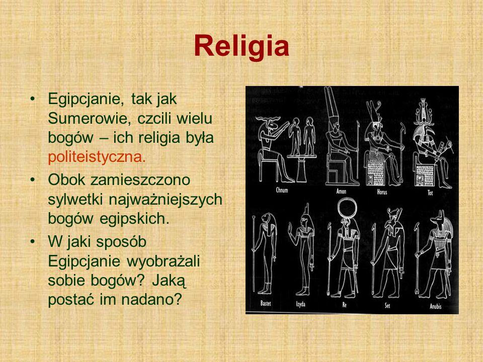 Religia Egipcjanie, tak jak Sumerowie, czcili wielu bogów – ich religia była politeistyczna. Obok zamieszczono sylwetki najważniejszych bogów egipskic