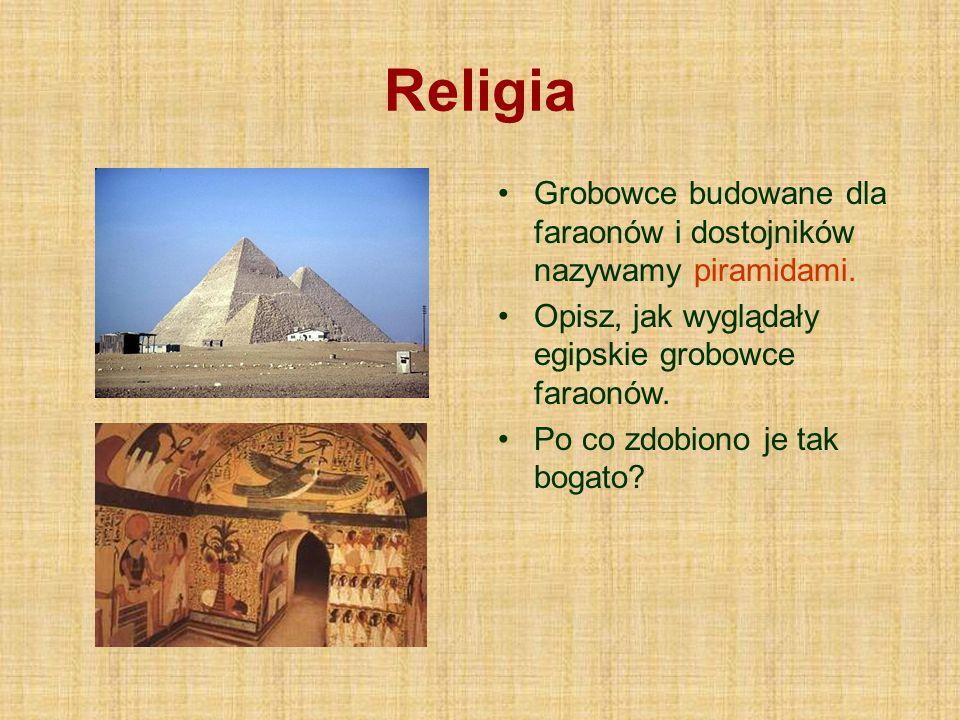 Religia Grobowce budowane dla faraonów i dostojników nazywamy piramidami. Opisz, jak wyglądały egipskie grobowce faraonów. Po co zdobiono je tak bogat
