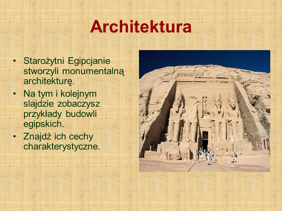 Architektura Starożytni Egipcjanie stworzyli monumentalną architekturę. Na tym i kolejnym slajdzie zobaczysz przykłady budowli egipskich. Znajdź ich c