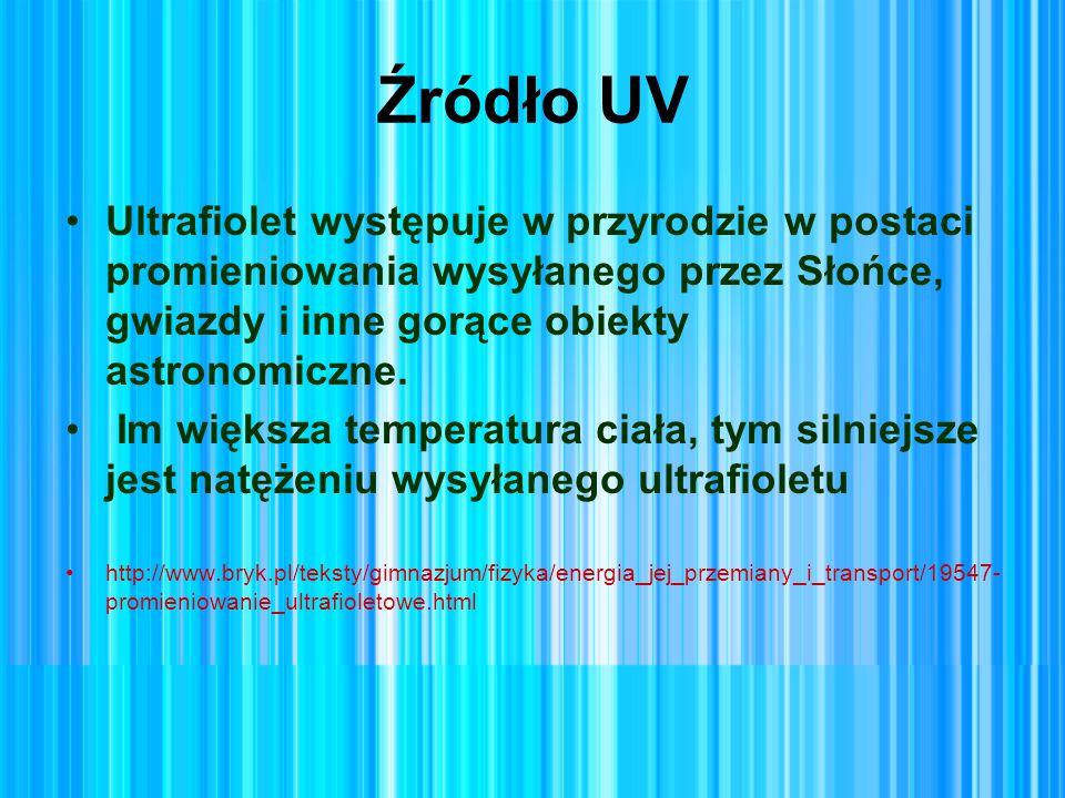 Źródło UV Ultrafiolet występuje w przyrodzie w postaci promieniowania wysyłanego przez Słońce, gwiazdy i inne gorące obiekty astronomiczne. Im większa