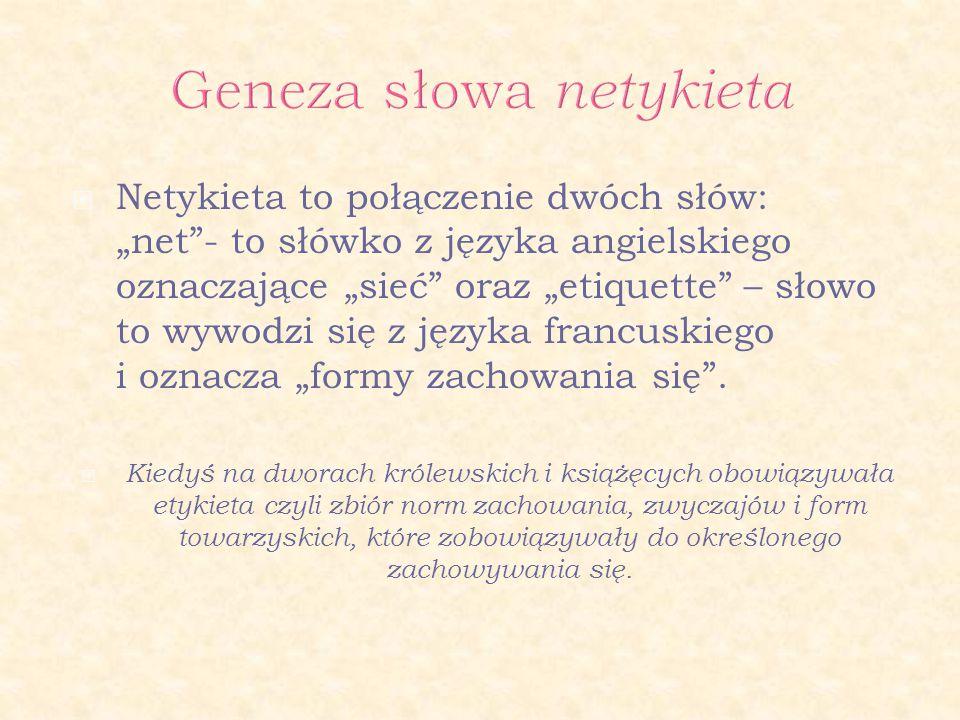 """ Netykieta to połączenie dwóch słów: """"net""""- to słówko z języka angielskiego oznaczające """"sieć"""" oraz """"etiquette"""" – słowo to wywodzi się z języka franc"""