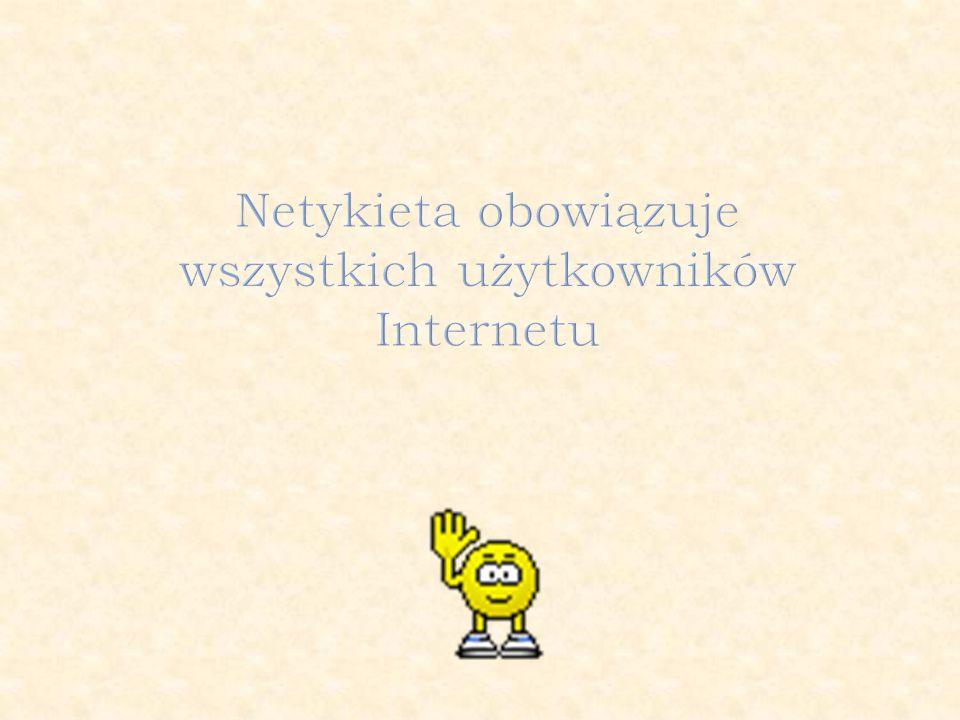 nie używaj wulgaryzmów nie obrażaj nikogo w żaden sposób okazuj szacunek innym użytkownikom sieci traktuj innych internautów tak, jak chcesz, żeby oni traktowali ciebie
