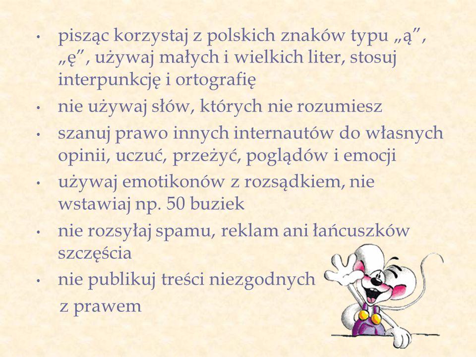 """pisząc korzystaj z polskich znaków typu """"ą"""", """"ę"""", używaj małych i wielkich liter, stosuj interpunkcję i ortografię nie używaj słów, których nie rozumi"""